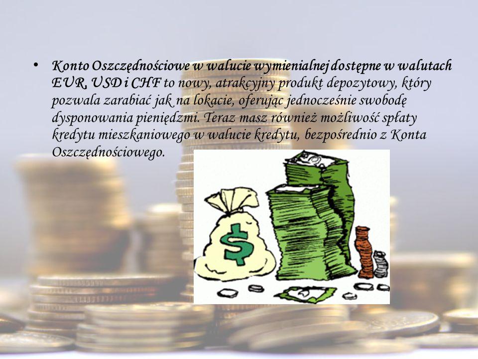 Konto Oszczędnościowe w walucie wymienialnej dostępne w walutach EUR, USD i CHF to nowy, atrakcyjny produkt depozytowy, który pozwala zarabiać jak na lokacie, oferując jednocześnie swobodę dysponowania pieniędzmi.