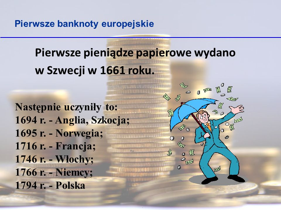 Pierwsze pieniądze papierowe wydano w Szwecji w 1661 roku.
