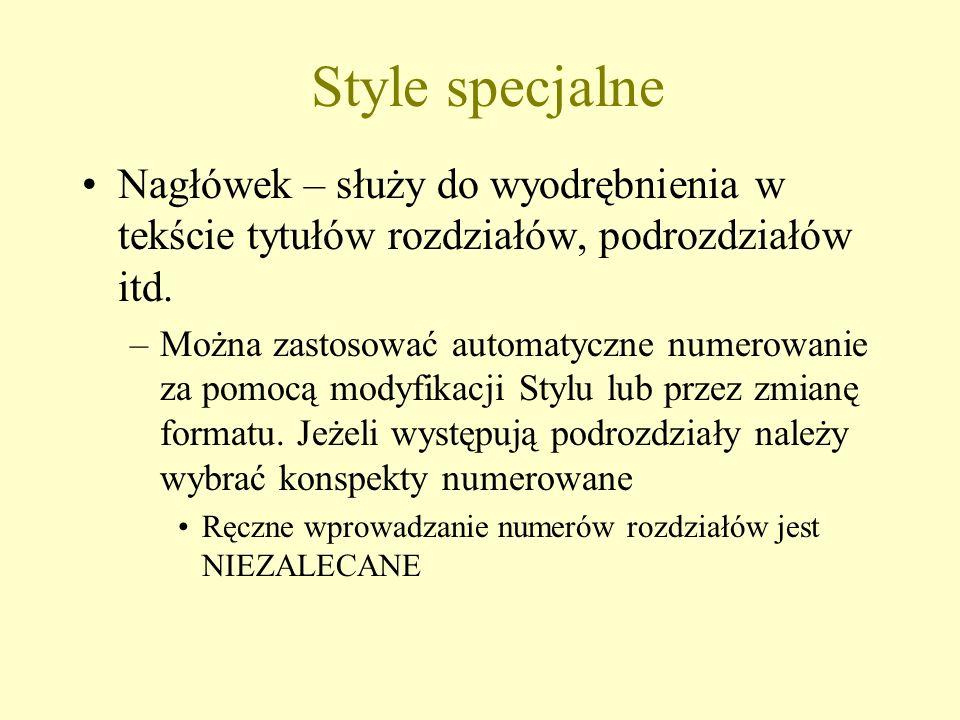 Style specjalne Nagłówek – służy do wyodrębnienia w tekście tytułów rozdziałów, podrozdziałów itd.