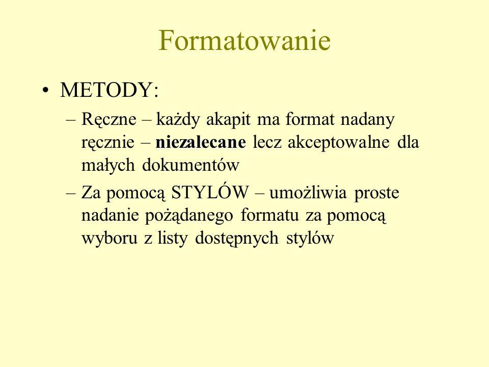 Formatowanie METODY: Ręczne – każdy akapit ma format nadany ręcznie – niezalecane lecz akceptowalne dla małych dokumentów.