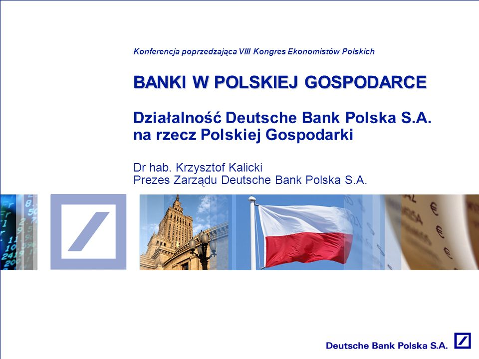 Konferencja poprzedzająca VIII Kongres Ekonomistów Polskich BANKI W POLSKIEJ GOSPODARCE Działalność Deutsche Bank Polska S.A.