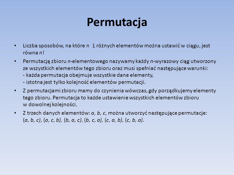 Permutacja Liczba sposobów, na które n 1 różnych elementów można ustawić w ciągu, jest równa n!