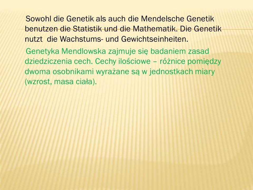 Sowohl die Genetik als auch die Mendelsche Genetik benutzen die Statistik und die Mathematik.