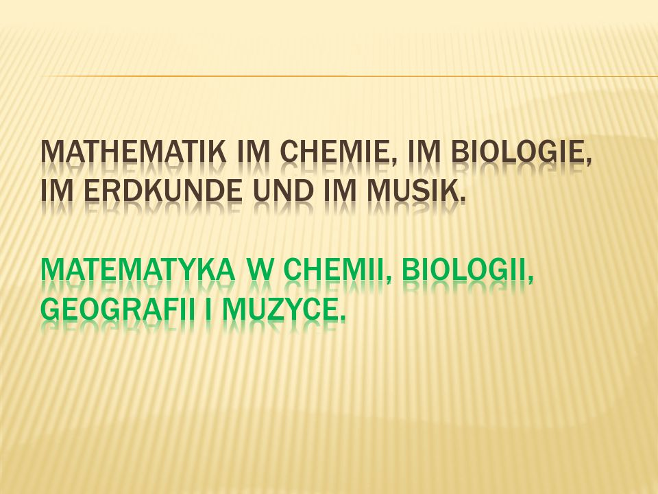 Mathematik im Chemie, im Biologie, im Erdkunde und im Musik