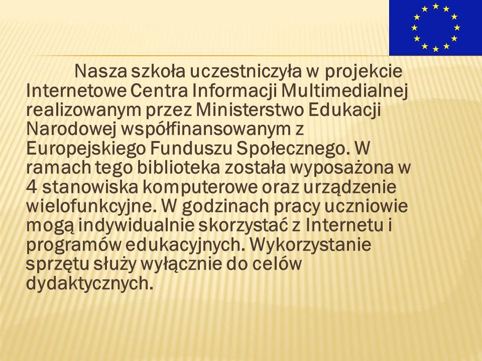 Nasza szkoła uczestniczyła w projekcie Internetowe Centra Informacji Multimedialnej realizowanym przez Ministerstwo Edukacji Narodowej współfinansowanym z Europejskiego Funduszu Społecznego.