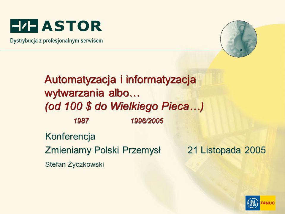 Automatyzacja i informatyzacja wytwarzania albo… (od 100 $ do Wielkiego Pieca…) 1987 1996/2005