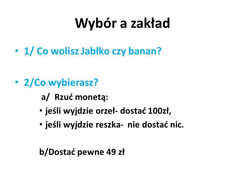 Wybór a zakład 1/ Co wolisz Jabłko czy banan 2/Co wybierasz