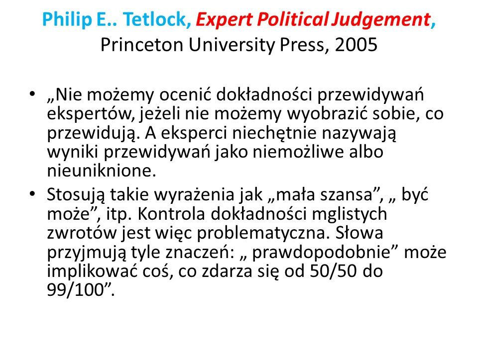 Philip E.. Tetlock, Expert Political Judgement, Princeton University Press, 2005