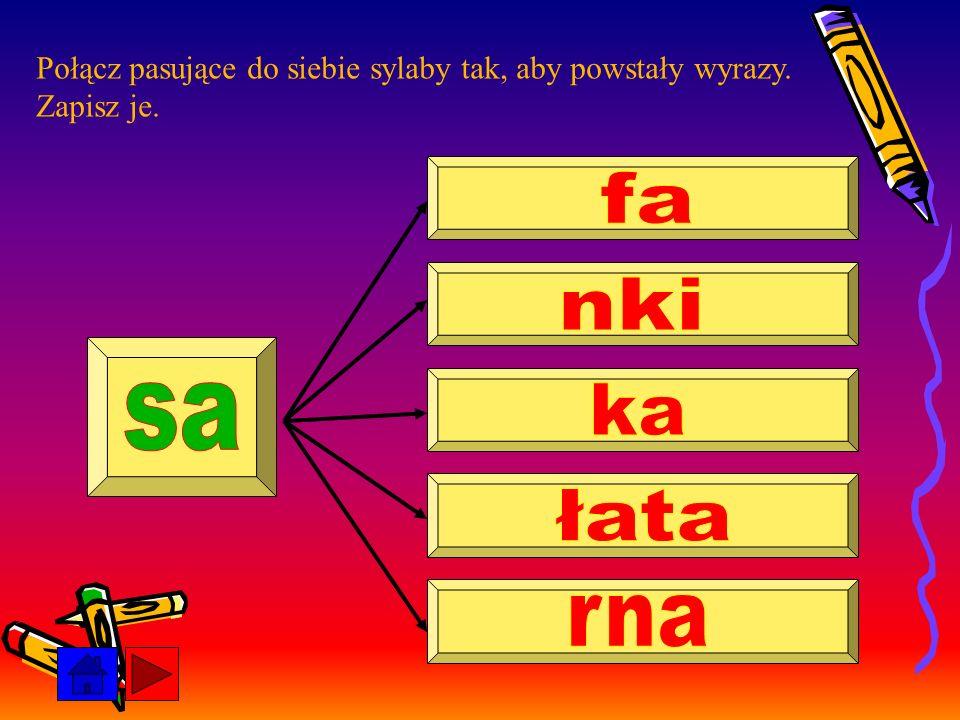 Połącz pasujące do siebie sylaby tak, aby powstały wyrazy. Zapisz je.