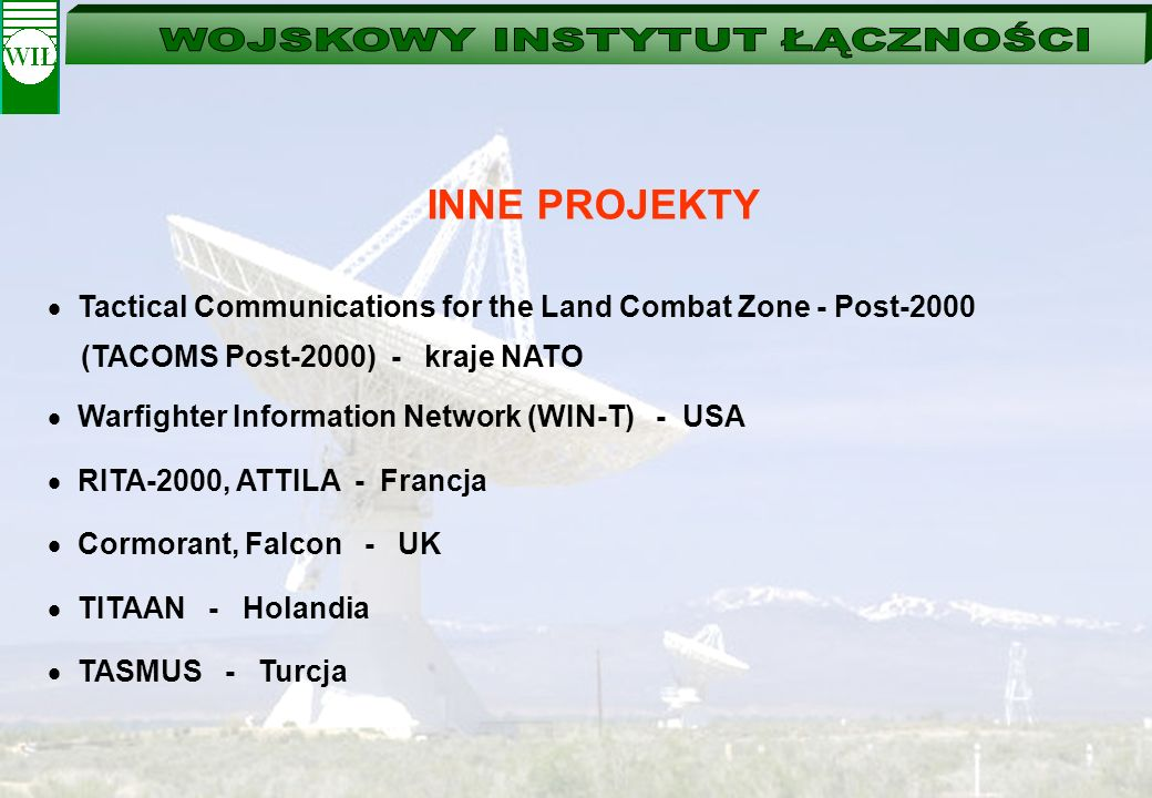 INNE PROJEKTY Tactical Communications for the Land Combat Zone - Post-2000. (TACOMS Post-2000) - kraje NATO.