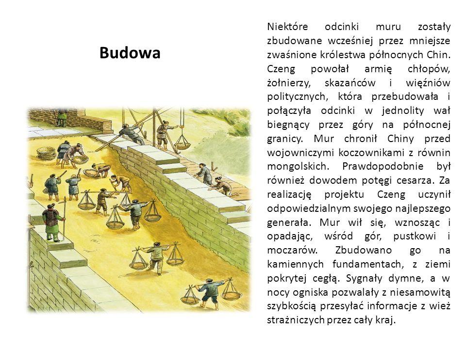 Niektóre odcinki muru zostały zbudowane wcześniej przez mniejsze zwaśnione królestwa północnych Chin. Czeng powołał armię chłopów, żołnierzy, skazańców i więźniów politycznych, która przebudowała i połączyła odcinki w jednolity wał biegnący przez góry na północnej granicy. Mur chronił Chiny przed wojowniczymi koczownikami z równin mongolskich. Prawdopodobnie był również dowodem potęgi cesarza. Za realizację projektu Czeng uczynił odpowiedzialnym swojego najlepszego generała. Mur wił się, wznosząc i opadając, wśród gór, pustkowi i moczarów. Zbudowano go na kamiennych fundamentach, z ziemi pokrytej cegłą. Sygnały dymne, a w nocy ogniska pozwalały z niesamowitą szybkością przesyłać informacje z wież strażniczych przez cały kraj.