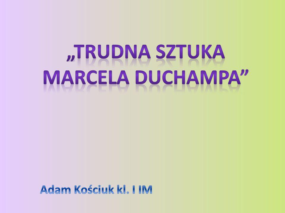 """""""Trudna sztuka Marcela Duchampa"""