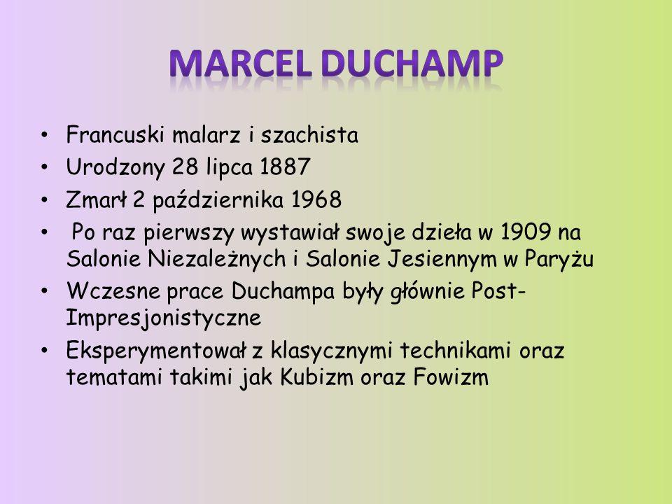MARCEL DUCHAMP Francuski malarz i szachista Urodzony 28 lipca 1887