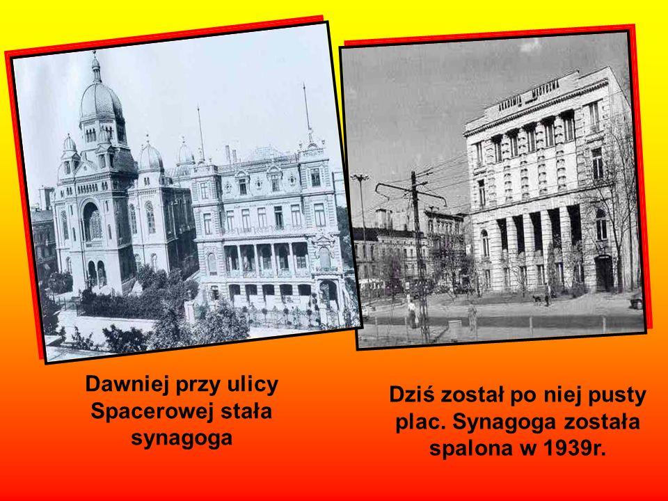 Dawniej przy ulicy Spacerowej stała synagoga