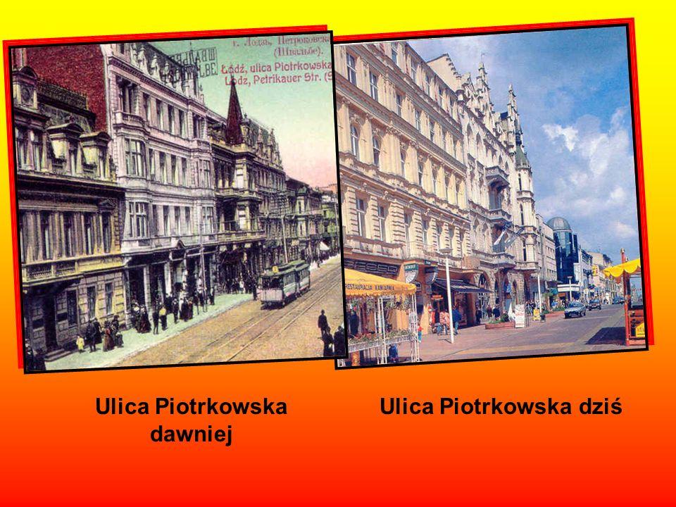 Ulica Piotrkowska dawniej Ulica Piotrkowska dziś