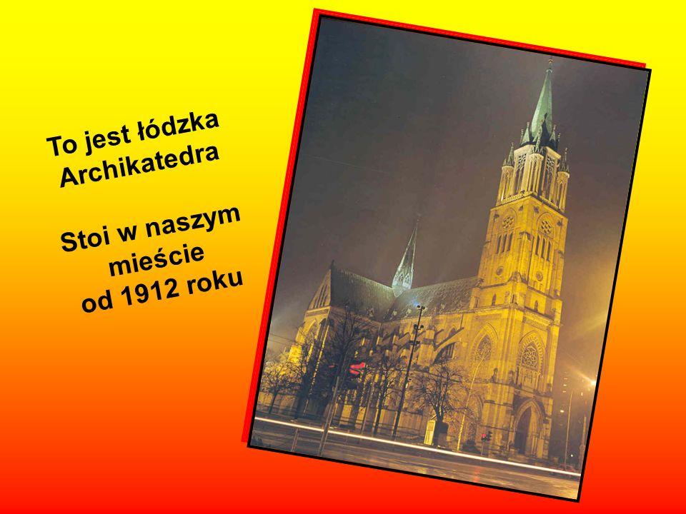 To jest łódzka Archikatedra Stoi w naszym mieście od 1912 roku