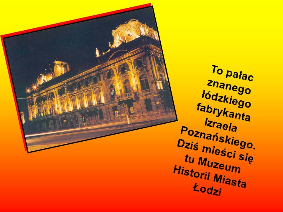 To pałac znanego łódzkiego fabrykanta Izraela Poznańskiego