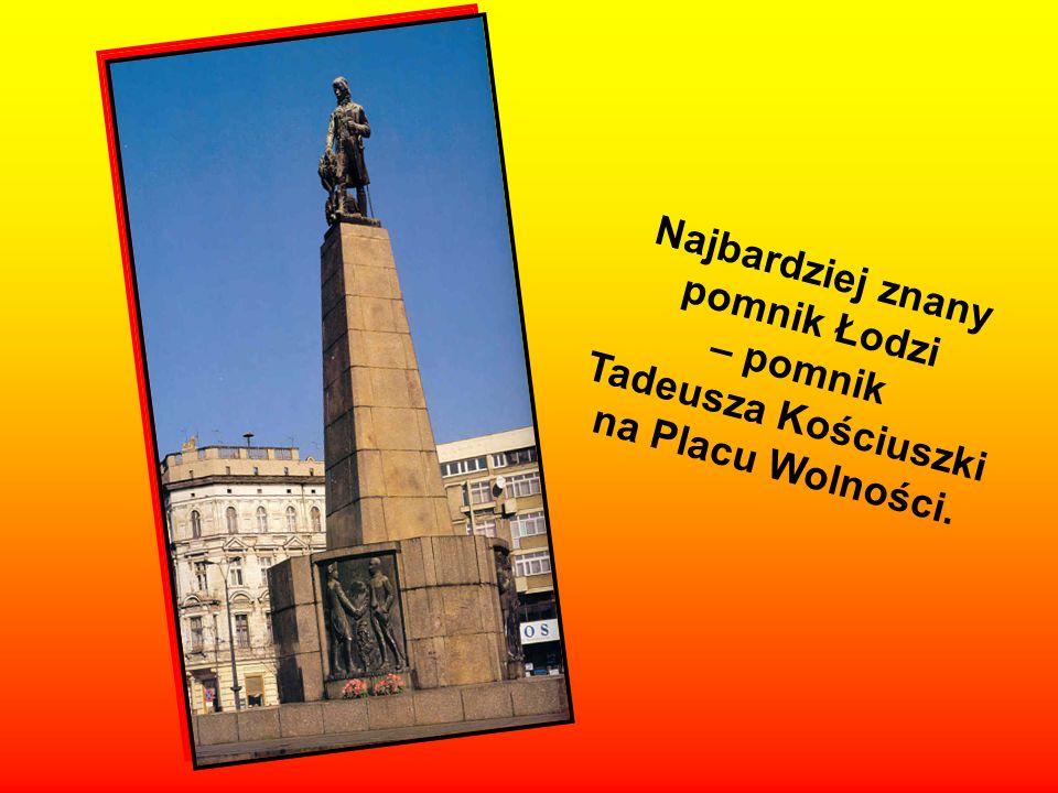 Najbardziej znany pomnik Łodzi – pomnik Tadeusza Kościuszki na Placu Wolności.