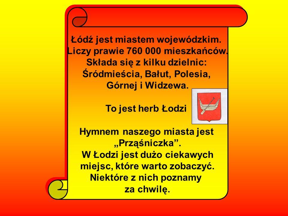 Łódź jest miastem wojewódzkim. Liczy prawie 760 000 mieszkańców