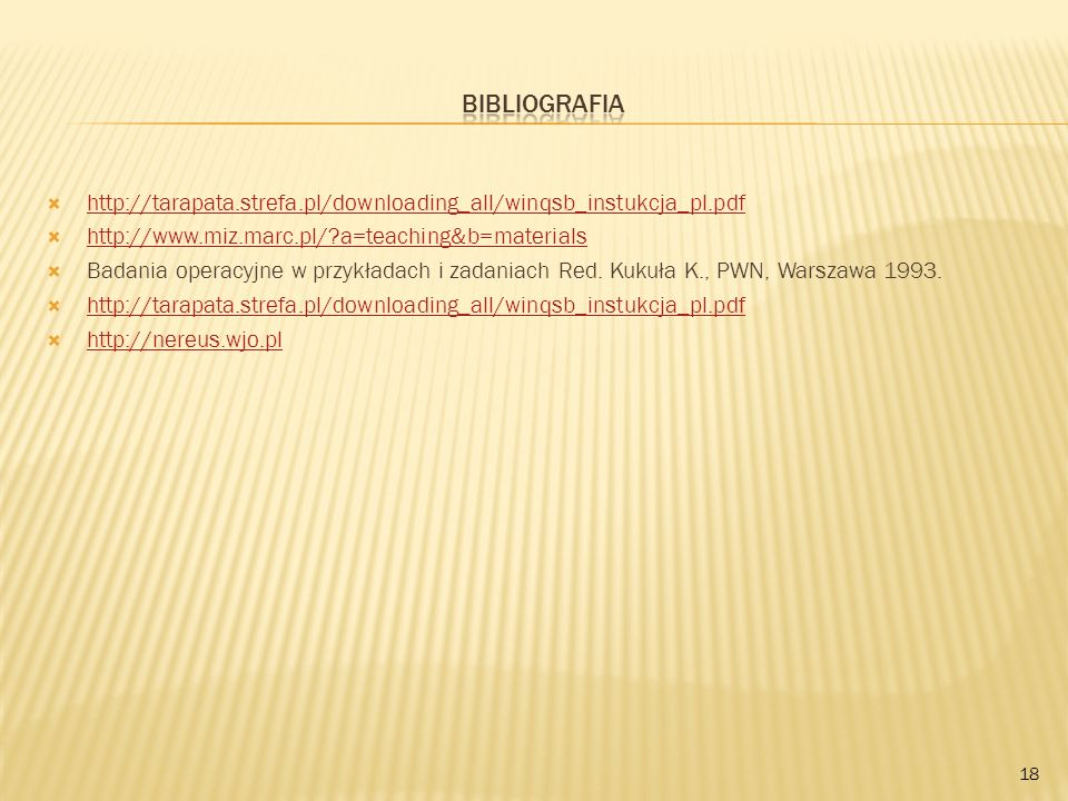 Bibliografia http://tarapata.strefa.pl/downloading_all/winqsb_instukcja_pl.pdf. http://www.miz.marc.pl/ a=teaching&b=materials.