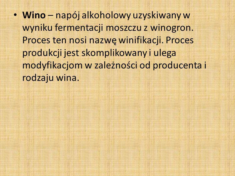 Wino – napój alkoholowy uzyskiwany w wyniku fermentacji moszczu z winogron.