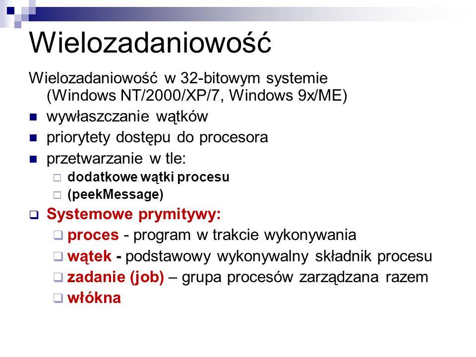 Wielozadaniowość Wielozadaniowość w 32-bitowym systemie (Windows NT/2000/XP/7, Windows 9x/ME) wywłaszczanie wątków.