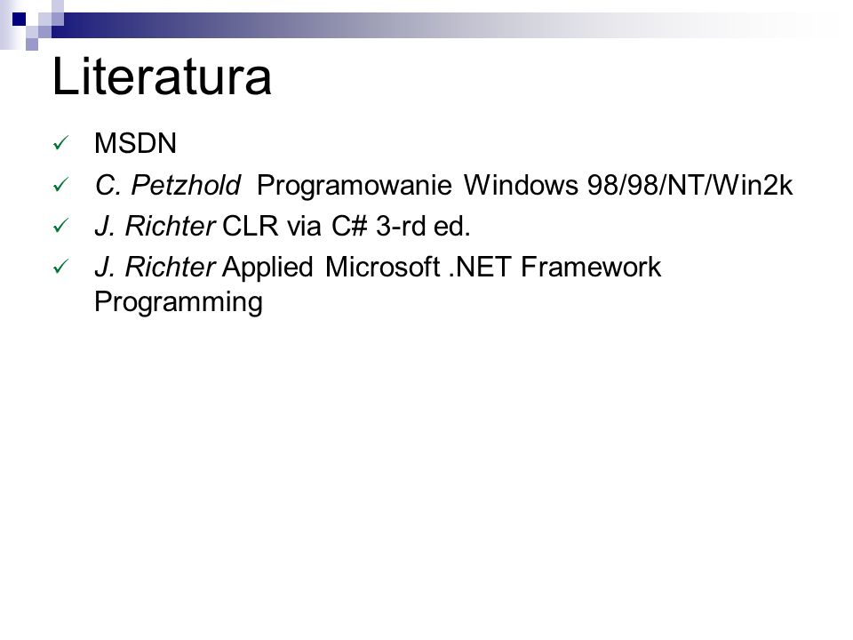Literatura MSDN C. Petzhold Programowanie Windows 98/98/NT/Win2k