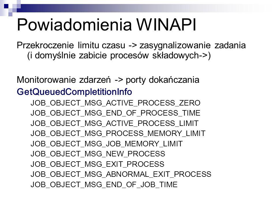 Powiadomienia WINAPIPrzekroczenie limitu czasu -> zasygnalizowanie zadania (i domyślnie zabicie procesów składowych->)