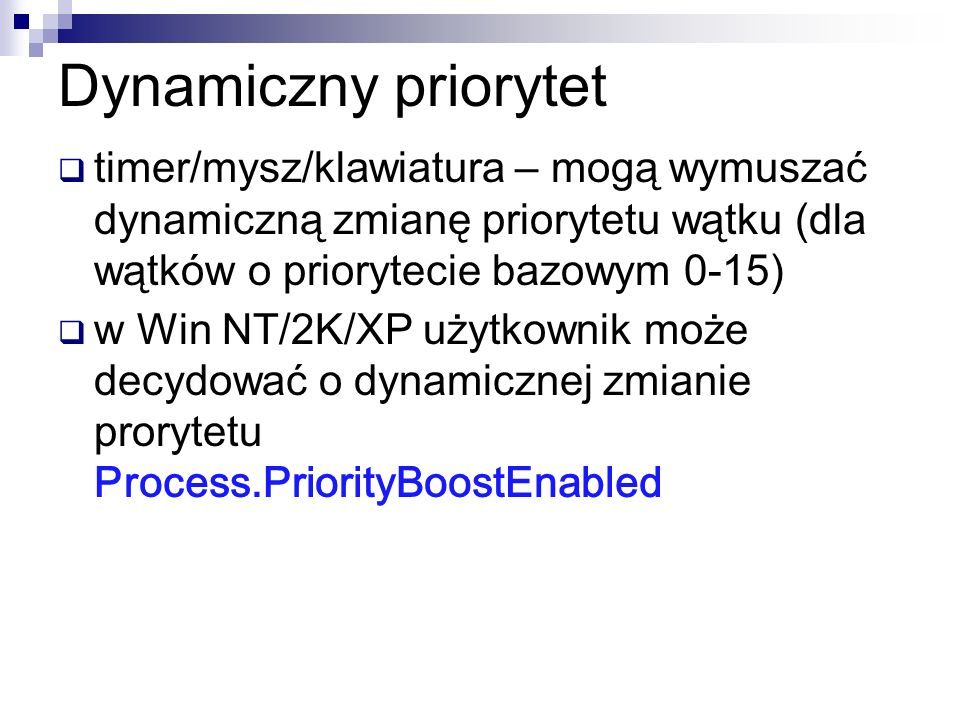 Dynamiczny priorytet timer/mysz/klawiatura – mogą wymuszać dynamiczną zmianę priorytetu wątku (dla wątków o priorytecie bazowym 0-15)