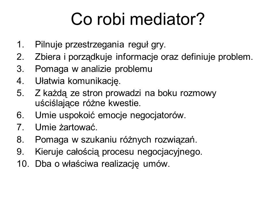 Co robi mediator Pilnuje przestrzegania reguł gry.