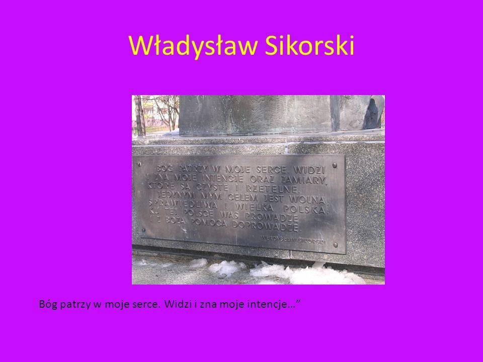 Władysław Sikorski Bóg patrzy w moje serce. Widzi i zna moje intencje…