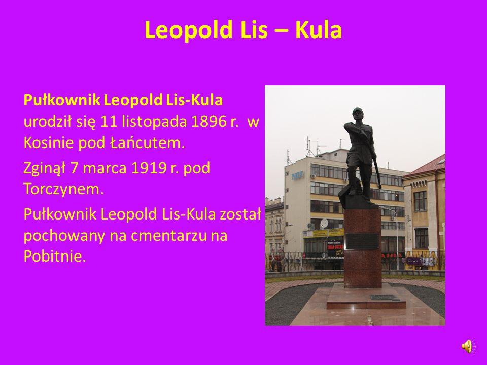 Leopold Lis – Kula Pułkownik Leopold Lis-Kula urodził się 11 listopada 1896 r. w Kosinie pod Łańcutem.