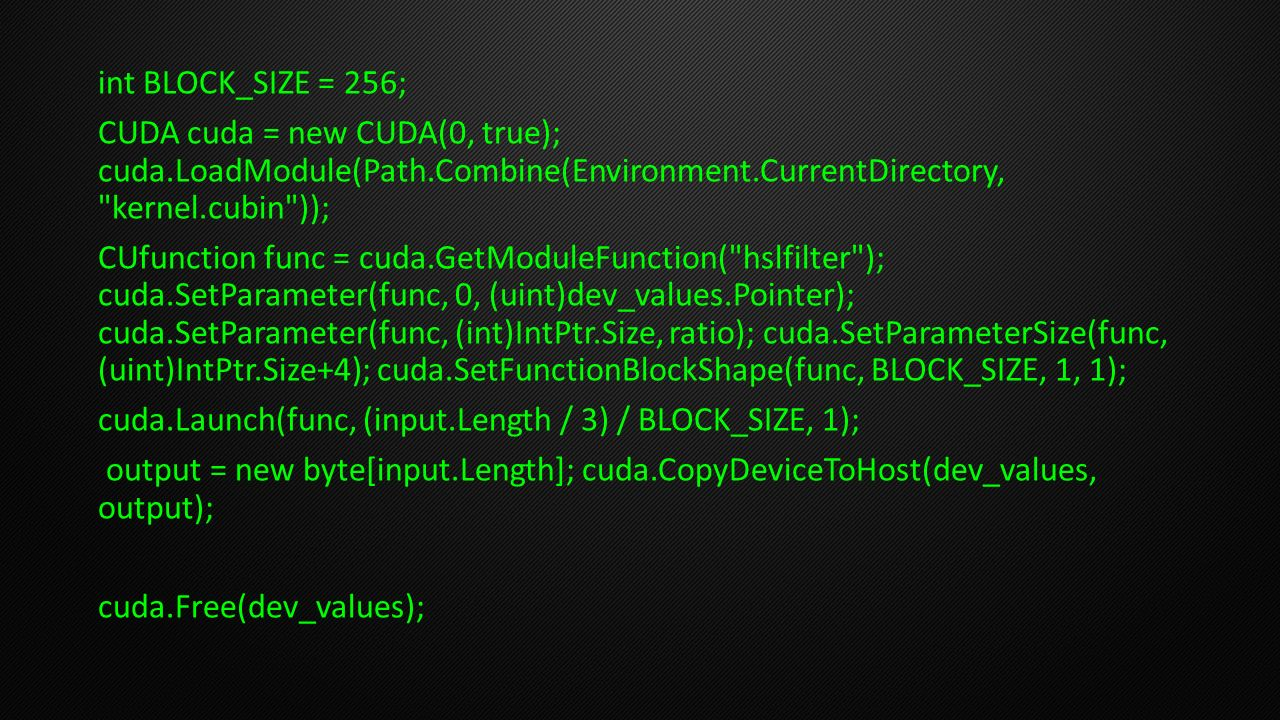 int BLOCK_SIZE = 256; CUDA cuda = new CUDA(0, true); cuda