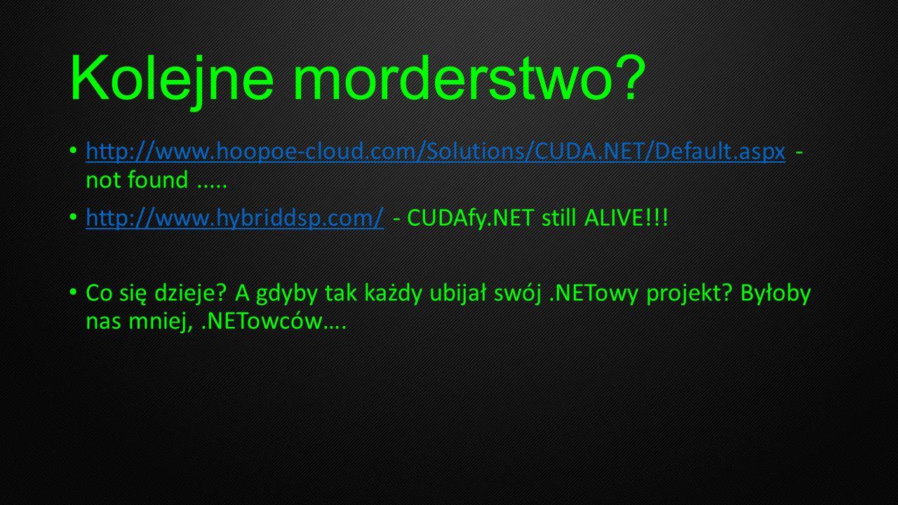 Kolejne morderstwo http://www.hoopoe-cloud.com/Solutions/CUDA.NET/Default.aspx - not found .....
