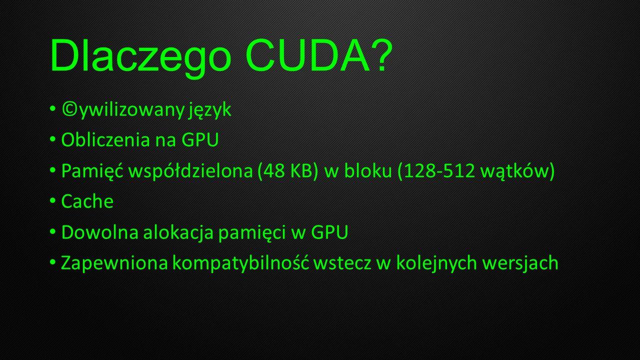 Dlaczego CUDA ©ywilizowany język Obliczenia na GPU