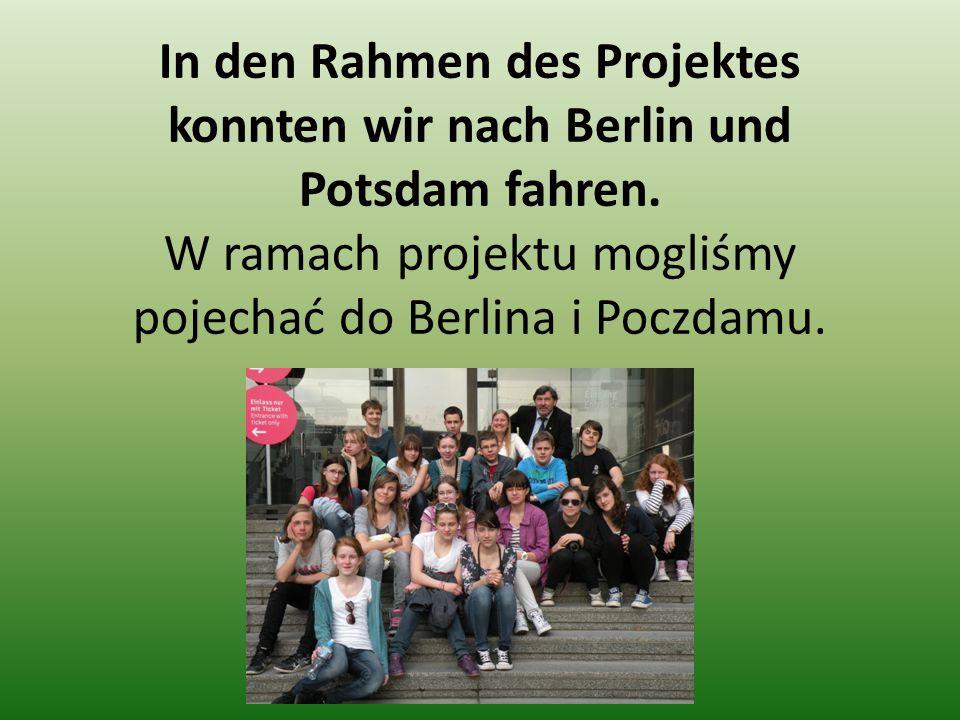 In den Rahmen des Projektes konnten wir nach Berlin und Potsdam fahren