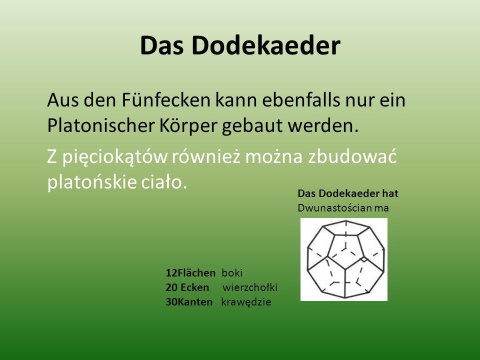 Das Dodekaeder Aus den Fünfecken kann ebenfalls nur ein Platonischer Körper gebaut werden. Z pięciokątów również można zbudować platońskie ciało.