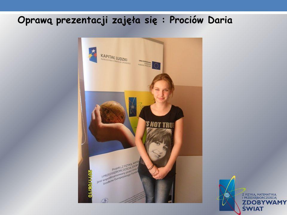 Oprawą prezentacji zajęła się : Prociów Daria