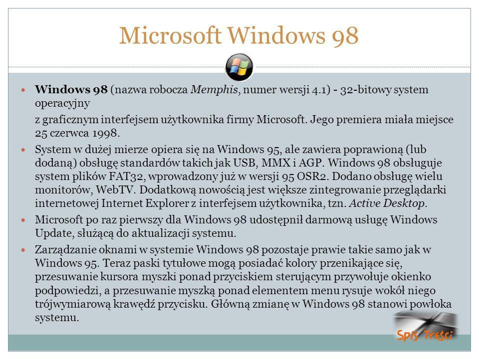 Microsoft Windows 98 Windows 98 (nazwa robocza Memphis, numer wersji 4.1) - 32-bitowy system operacyjny.