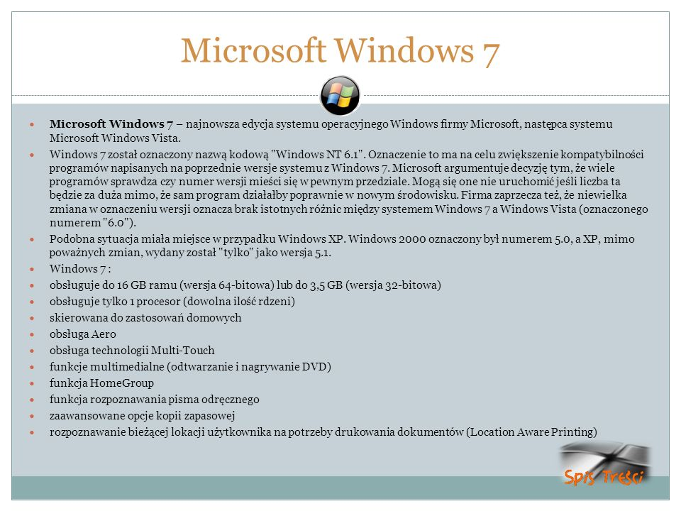 Microsoft Windows 7 Microsoft Windows 7 – najnowsza edycja systemu operacyjnego Windows firmy Microsoft, następca systemu Microsoft Windows Vista.