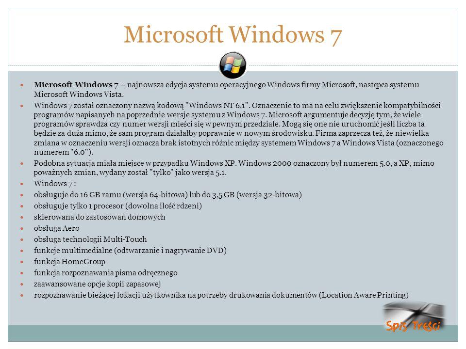 Microsoft Windows 7Microsoft Windows 7 – najnowsza edycja systemu operacyjnego Windows firmy Microsoft, następca systemu Microsoft Windows Vista.