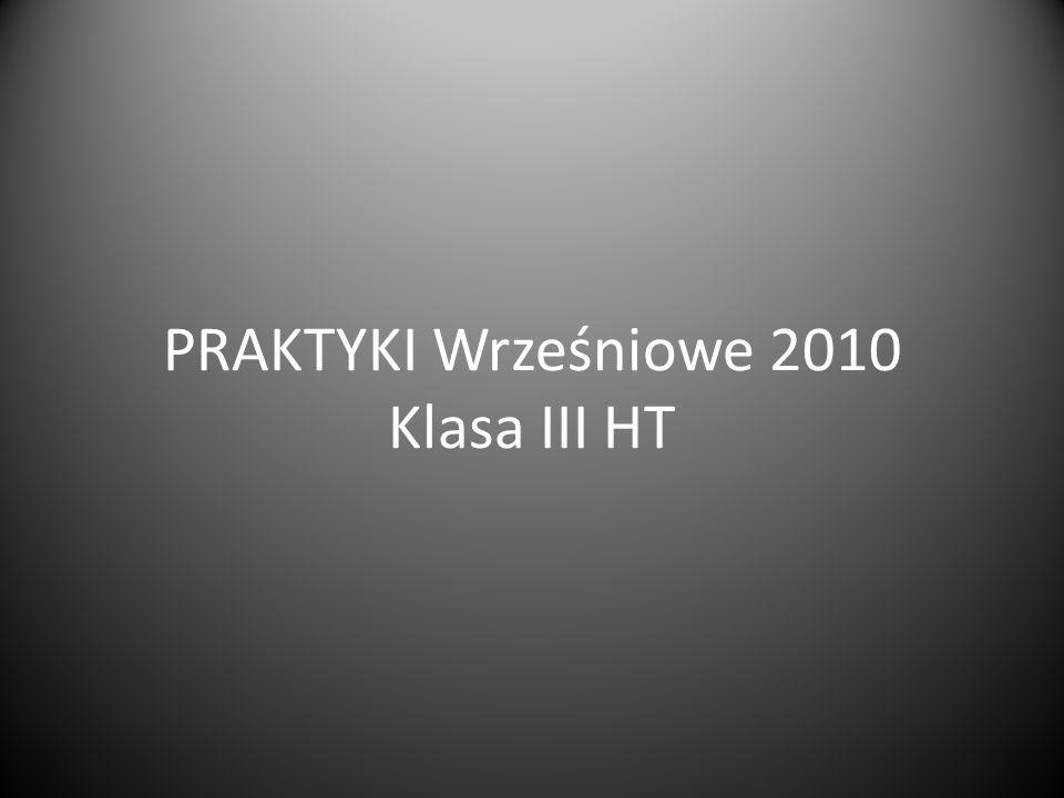 PRAKTYKI Wrześniowe 2010 Klasa III HT