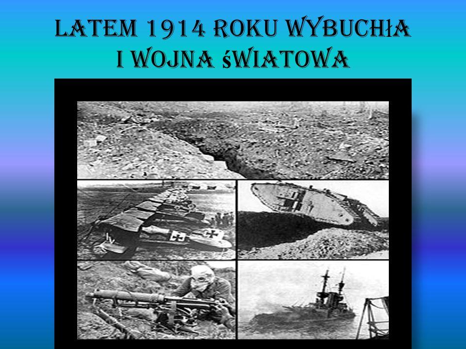 Latem 1914 roku wybuchła I wojna światowa