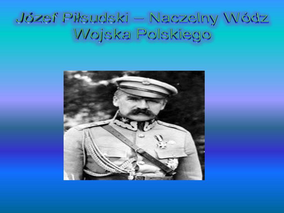 Józef Piłsudski – Naczelny Wódz Wojska Polskiego