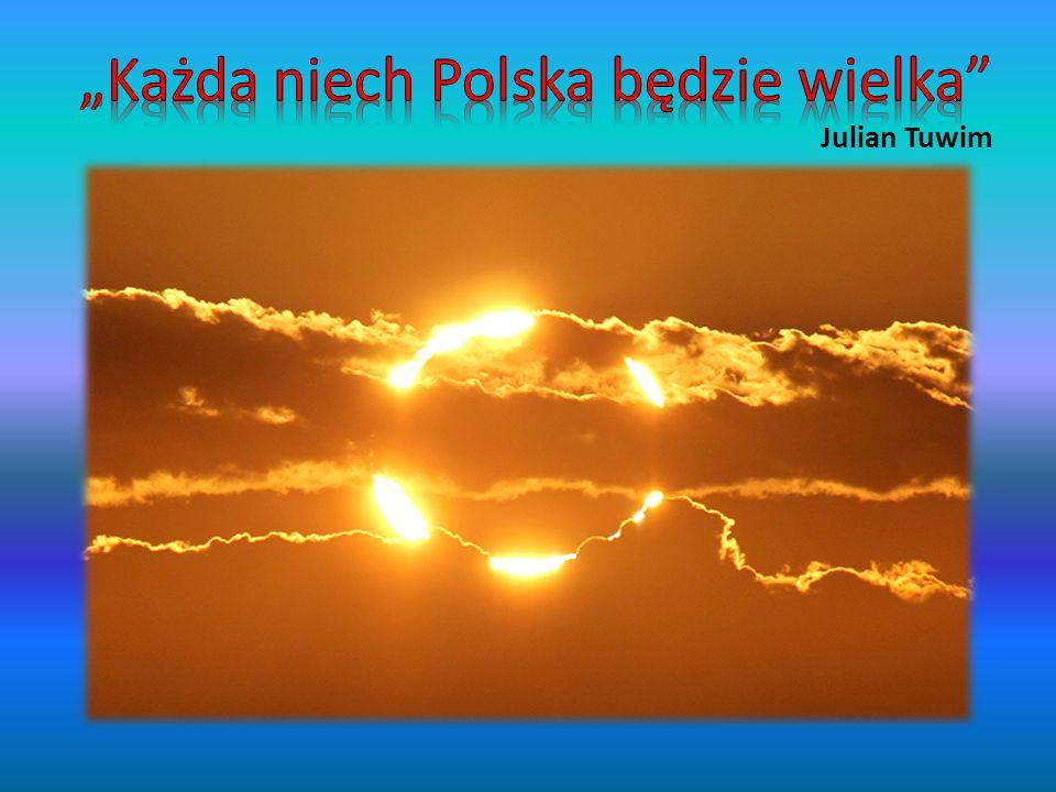 """""""Każda niech Polska będzie wielka Julian Tuwim"""