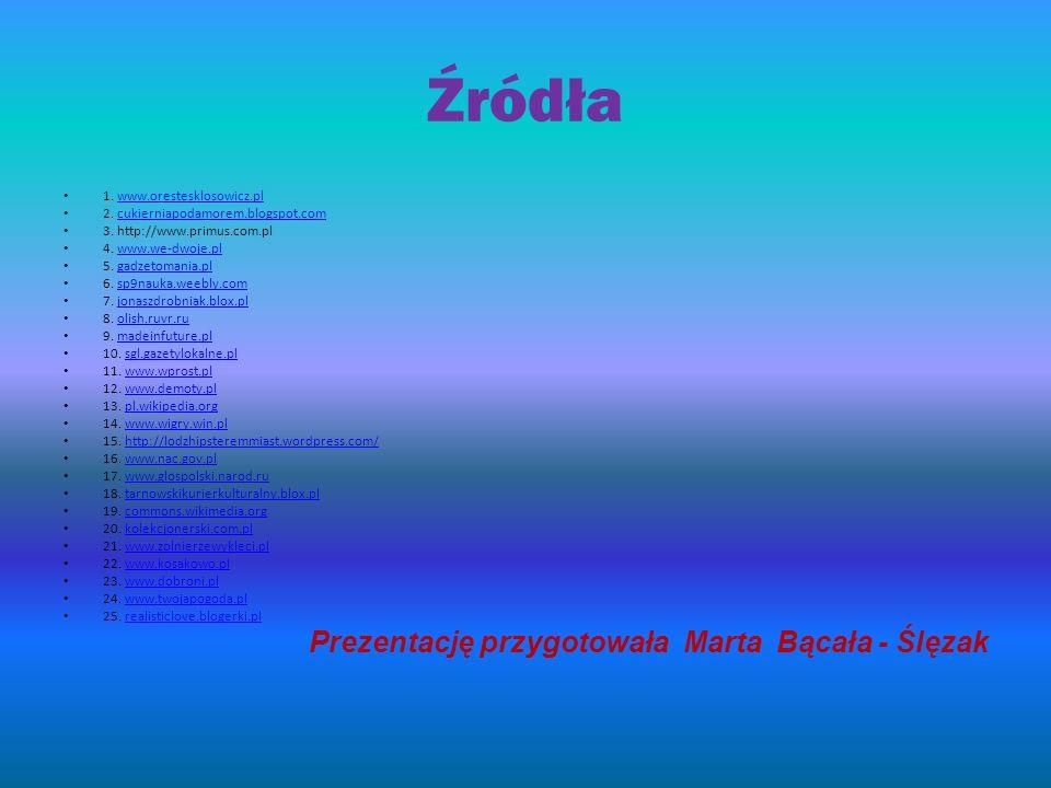 Źródła Prezentację przygotowała Marta Bącała - Ślęzak
