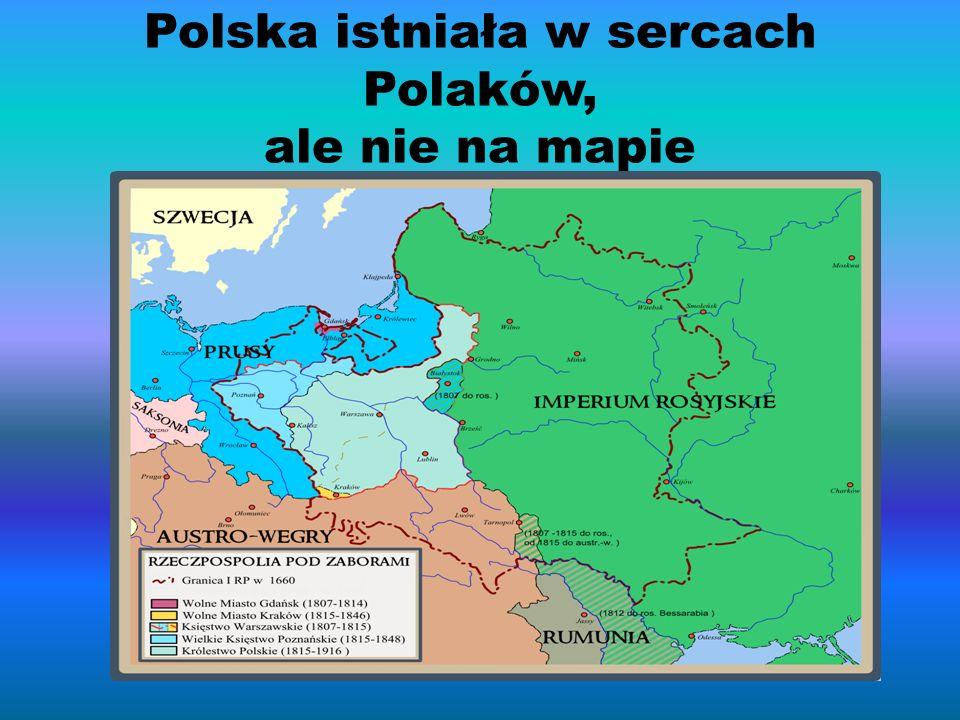 Polska istniała w sercach Polaków, ale nie na mapie