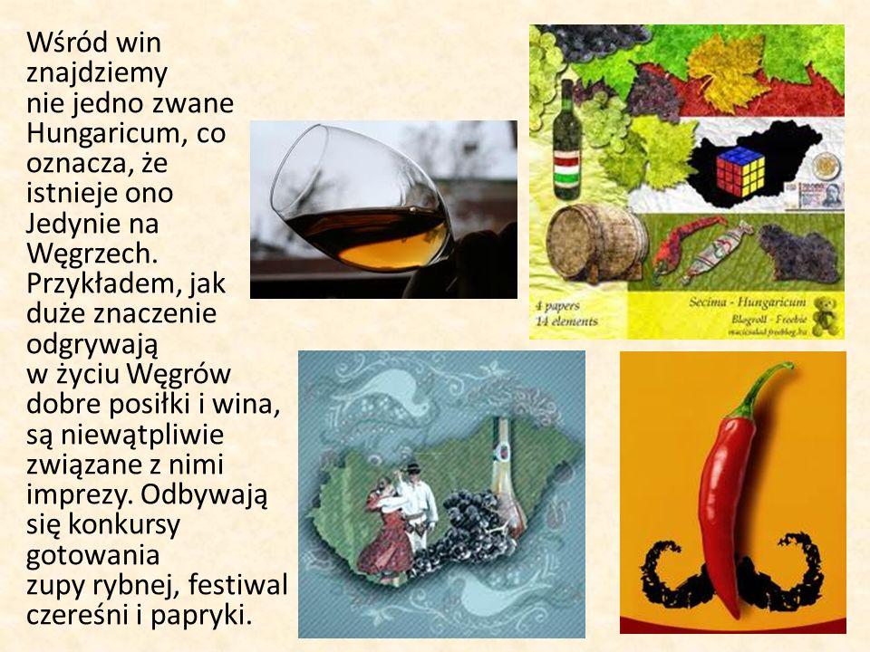 Wśród win znajdziemy. nie jedno zwane. Hungaricum, co. oznacza, że. istnieje ono. Jedynie na. Węgrzech.