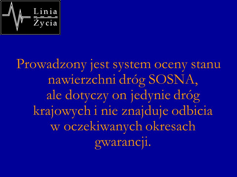 Prowadzony jest system oceny stanu nawierzchni dróg SOSNA, ale dotyczy on jedynie dróg krajowych i nie znajduje odbicia w oczekiwanych okresach gwarancji.