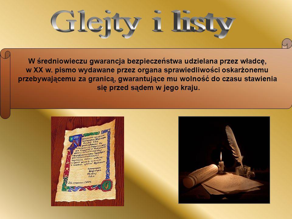 Glejty i listy W średniowieczu gwarancja bezpieczeństwa udzielana przez władcę, w XX w. pismo wydawane przez organa sprawiedliwości oskarżonemu.
